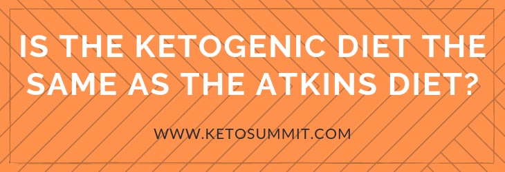 Is the Ketogenic Diet the Same as the Atkins Diet?