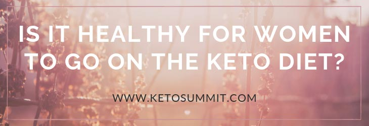 Is It Healthy for Women to Go On the Keto Diet?
