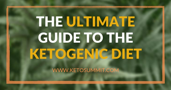 The Ultimate Guide to the Ketogenic Diet https://ketosummit.com/ultimate-guide-keto-diet